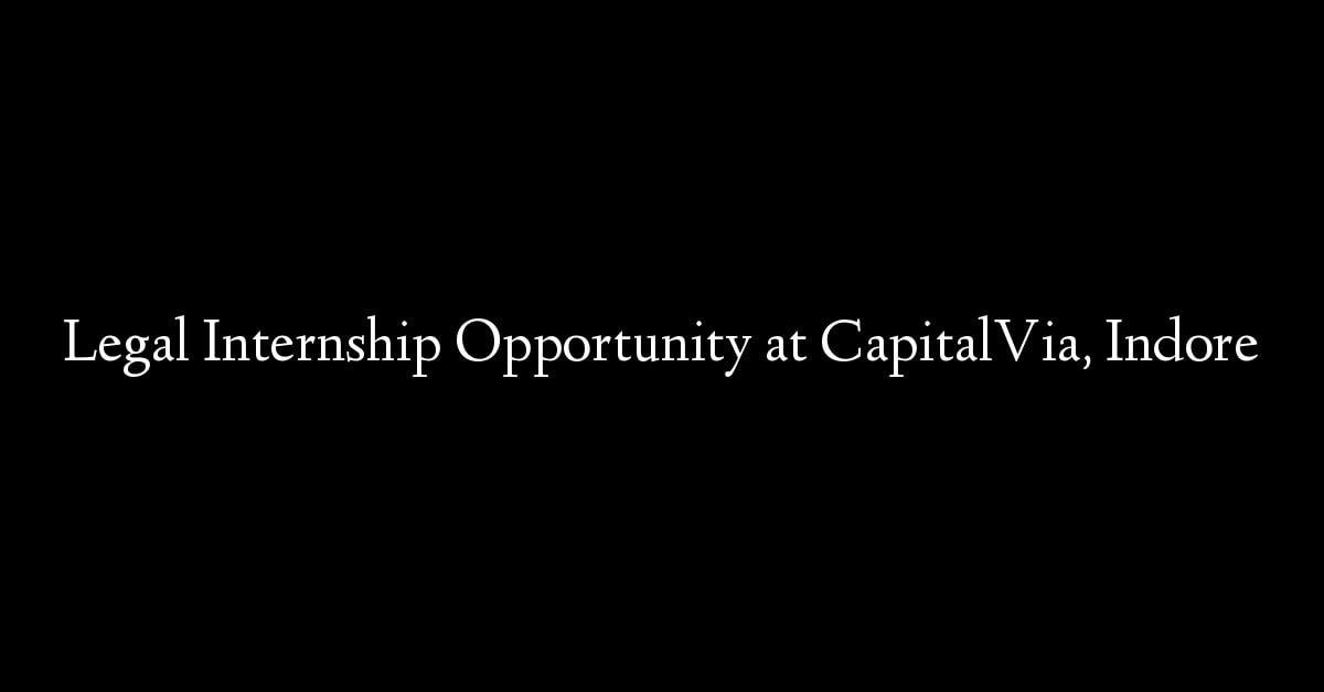 Legal Internship Opportunity at CapitalVia, Indore