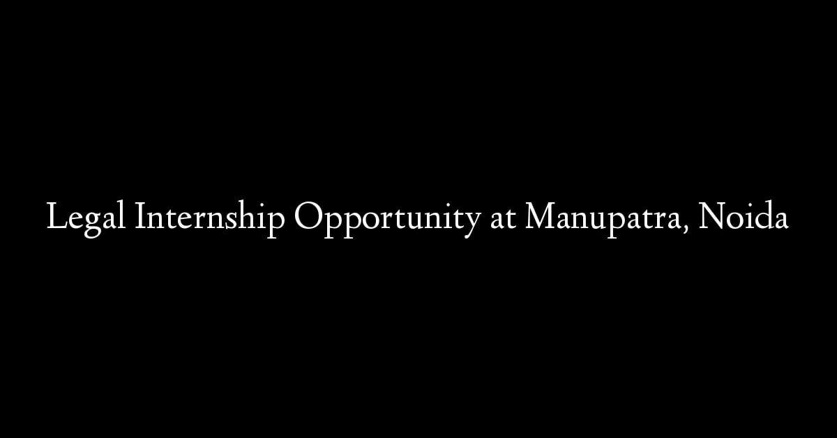 Legal Internship Opportunity at Manupatra, Noida