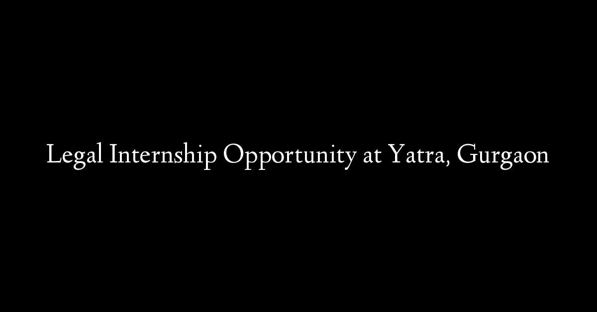 Legal Internship Opportunity at Yatra, Gurgaon