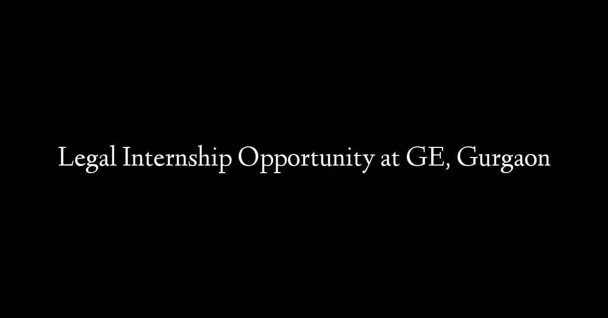 Legal Internship Opportunity at GE, Gurgaon