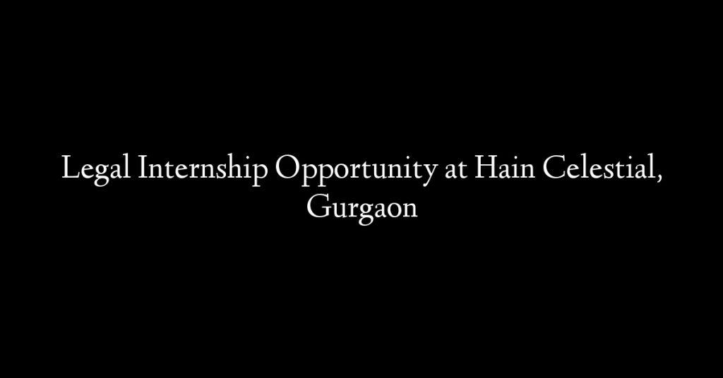 Legal Internship Opportunity at Hain Celestial, Gurgaon
