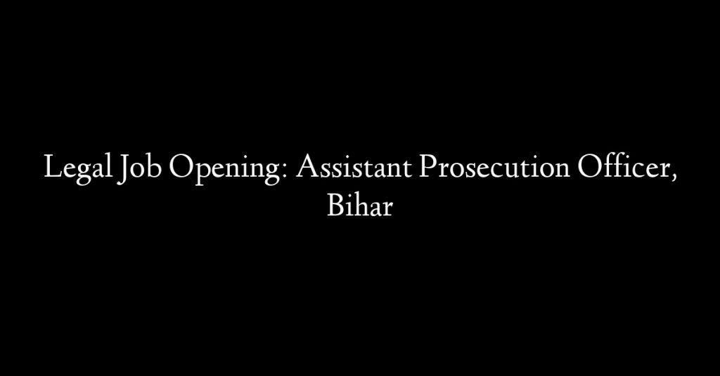 Legal Job Opening: Assistant Prosecution Officer, Bihar